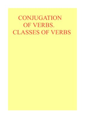 Conjugation of Verbs. Classes of Verbs